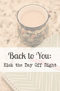 Back to You: Kick the Day Off Right
