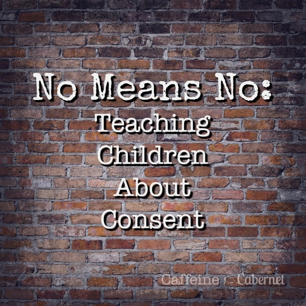 No Means No Teaching Children About Consent | Caffeine and Cabernet