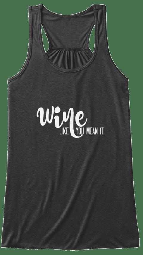 wine like you mean it shirt