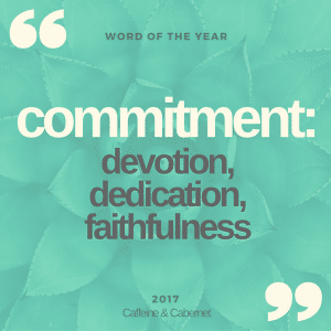 Commitment: My 2017 Word of the Year