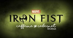 A Marvel Iron Fist Review - Caffeine and Cabernet